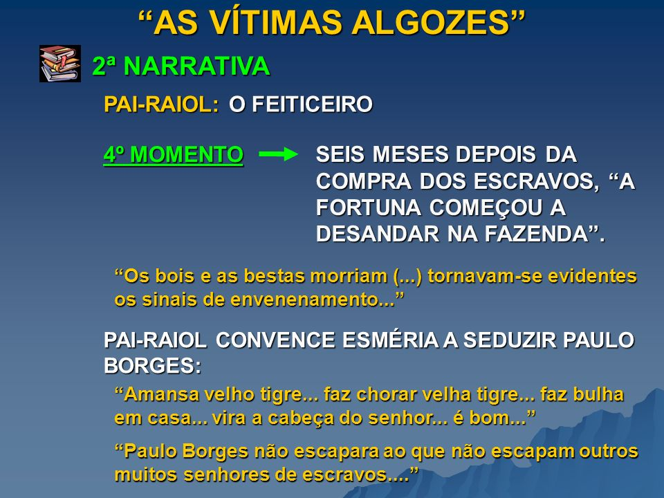 AS VÍTIMAS ALGOZES 2ª NARRATIVA PAI-RAIOL: O FEITICEIRO 4º MOMENTO