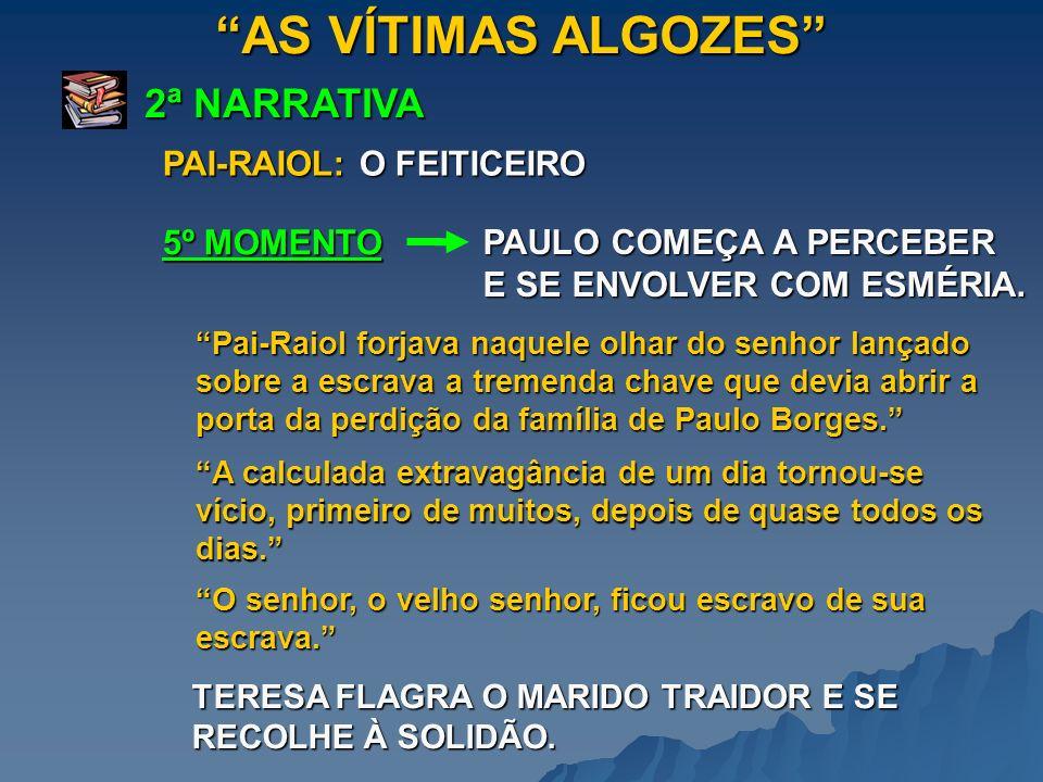 AS VÍTIMAS ALGOZES 2ª NARRATIVA PAI-RAIOL: O FEITICEIRO 5º MOMENTO
