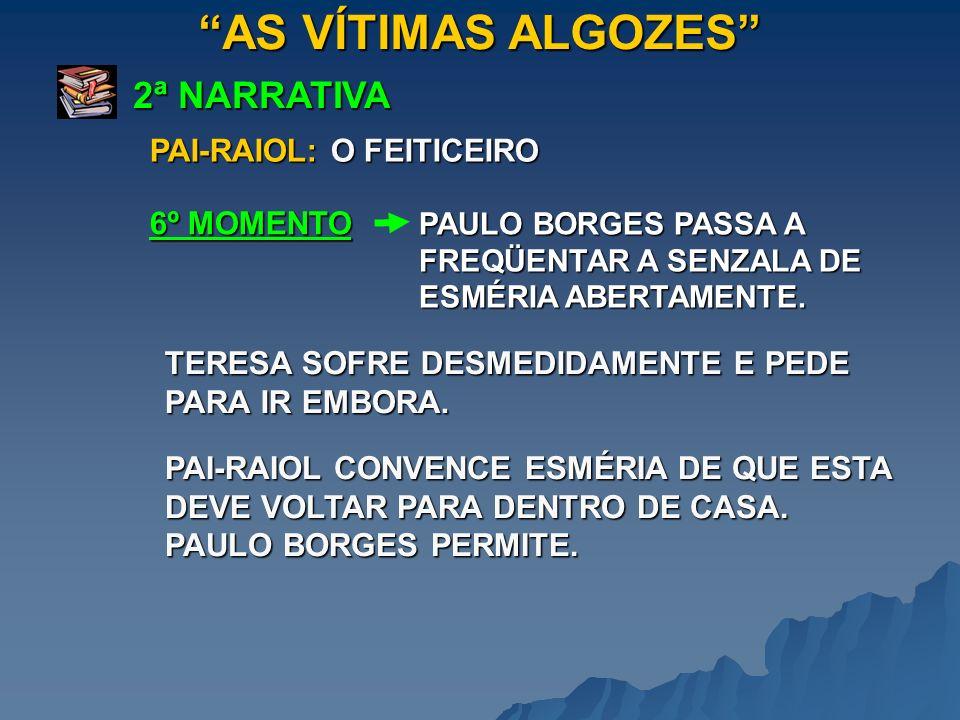 AS VÍTIMAS ALGOZES 2ª NARRATIVA PAI-RAIOL: O FEITICEIRO 6º MOMENTO