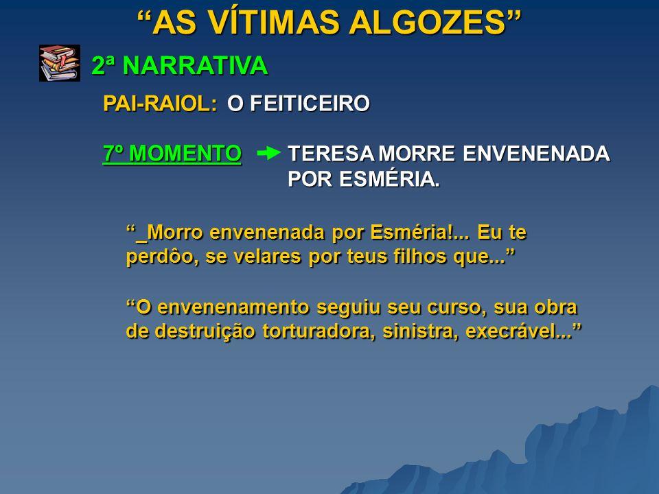 AS VÍTIMAS ALGOZES 2ª NARRATIVA PAI-RAIOL: O FEITICEIRO 7º MOMENTO