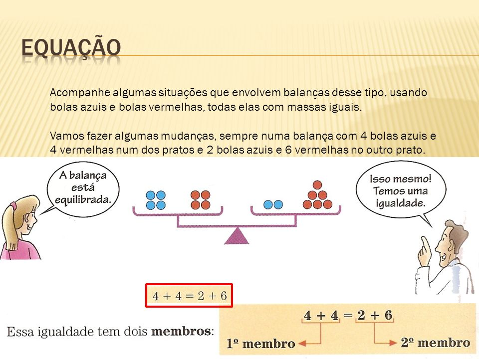 EquaçãoAcompanhe algumas situações que envolvem balanças desse tipo, usando bolas azuis e bolas vermelhas, todas elas com massas iguais.