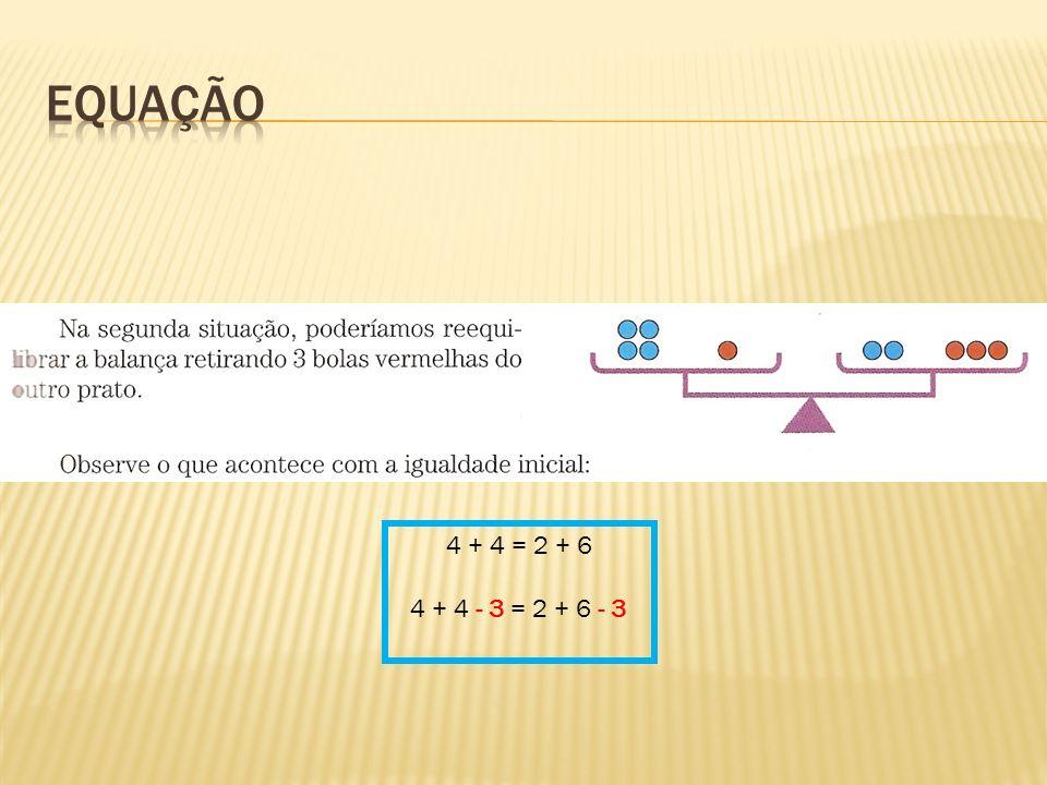 Equação 4 + 4 = 2 + 6 4 + 4 - 3 = 2 + 6 - 3