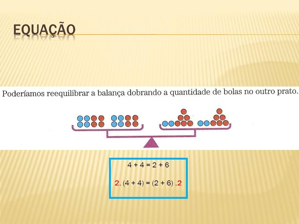 Equação 4 + 4 = 2 + 6 2. (4 + 4) = (2 + 6) .2
