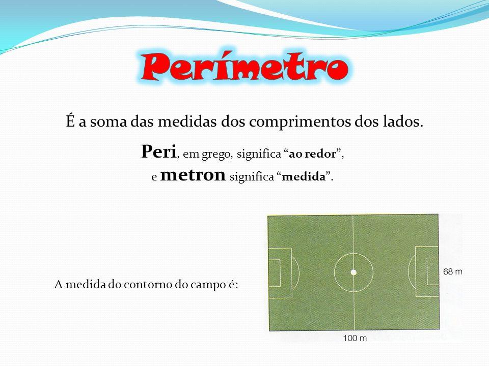 Perímetro Peri, em grego, significa ao redor ,