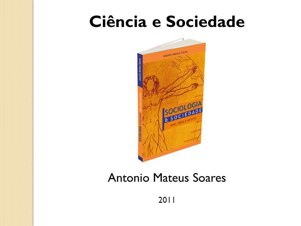 Ciência e Sociedade Antonio Mateus Soares 2011