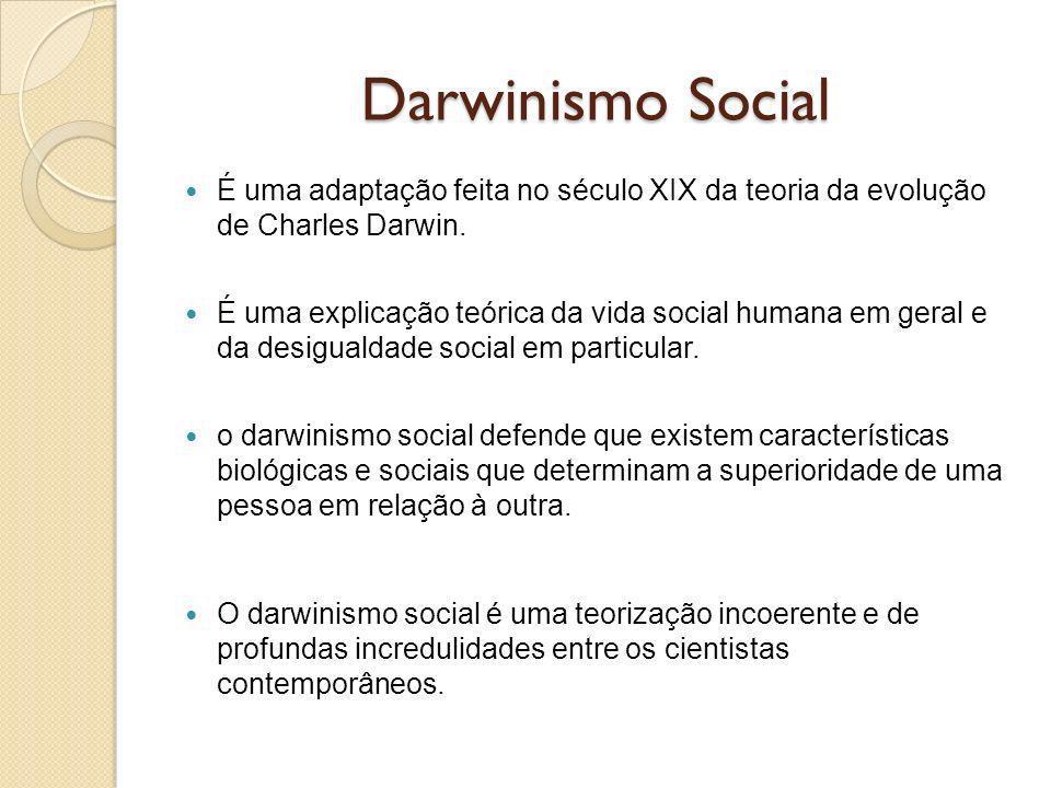 Darwinismo Social É uma adaptação feita no século XIX da teoria da evolução de Charles Darwin.