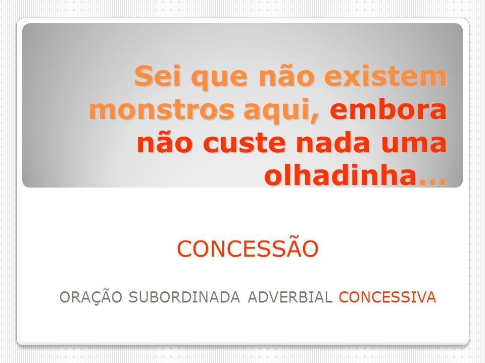 CONCESSÃO ORAÇÃO SUBORDINADA ADVERBIAL CONCESSIVA