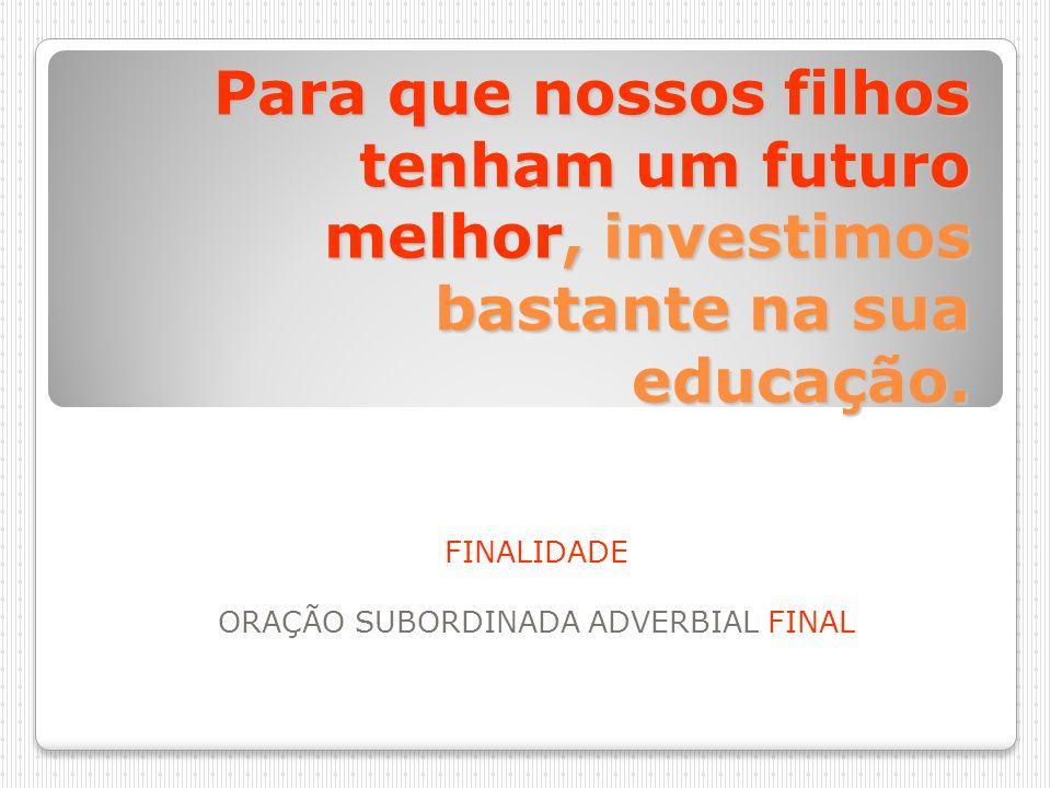 FINALIDADE ORAÇÃO SUBORDINADA ADVERBIAL FINAL