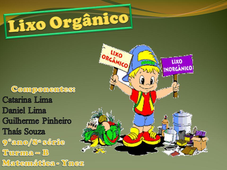 Lixo Orgânico Componentes: Catarina Lima Daniel Lima