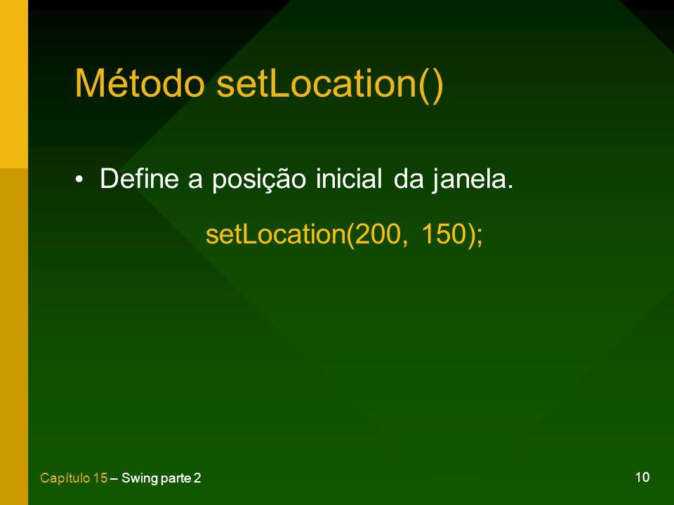 Método setLocation() Define a posição inicial da janela.
