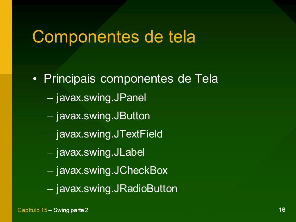Componentes de tela Principais componentes de Tela javax.swing.JPanel