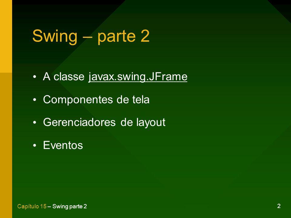 Swing – parte 2 A classe javax.swing.JFrame Componentes de tela