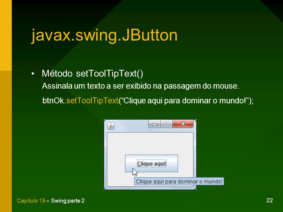 btnOk.setToolTipText( Clique aqui para dominar o mundo! );