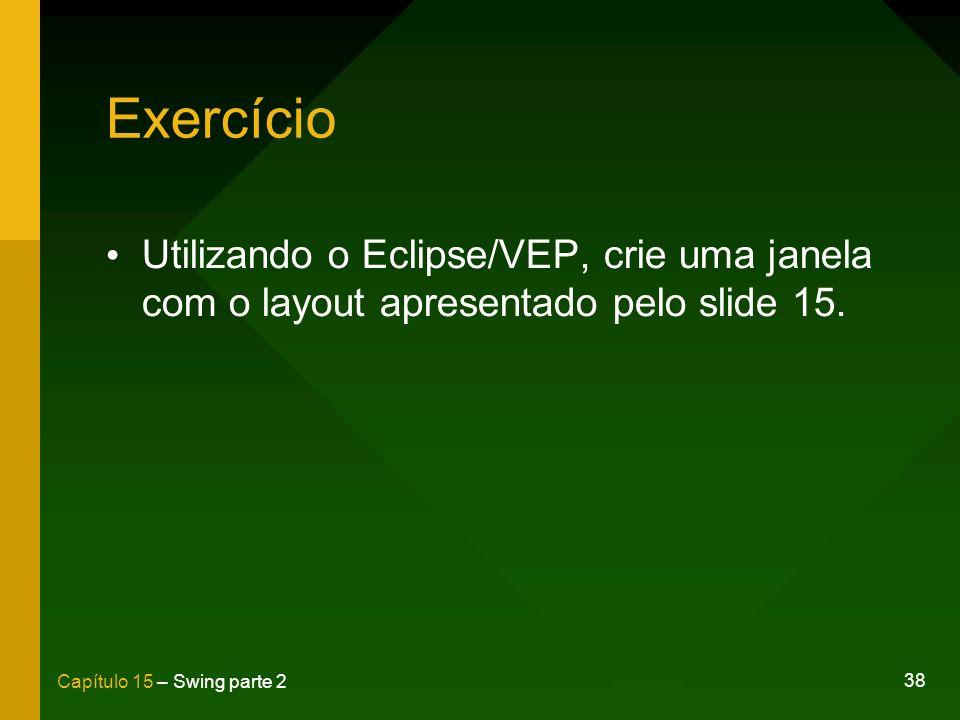 Exercício Utilizando o Eclipse/VEP, crie uma janela com o layout apresentado pelo slide 15.