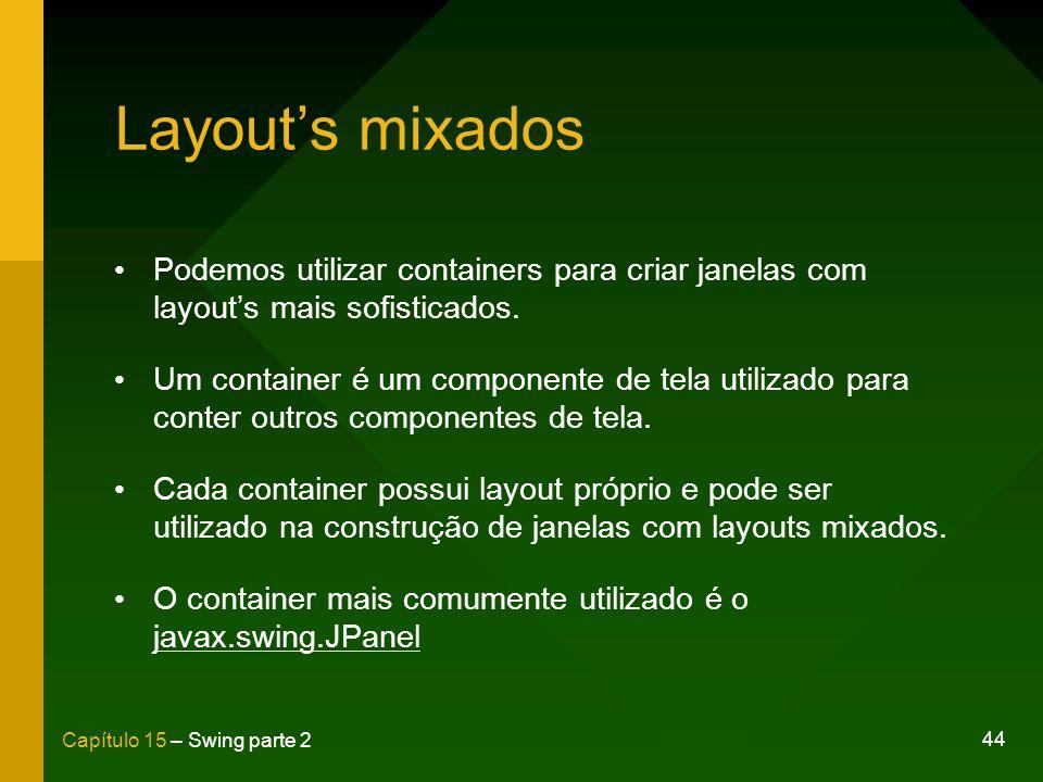 Layout's mixados Podemos utilizar containers para criar janelas com layout's mais sofisticados.