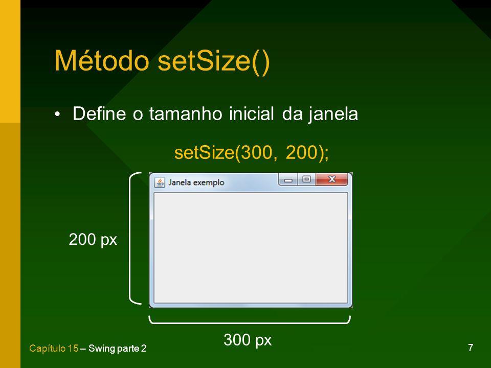 Método setSize() Define o tamanho inicial da janela setSize(300, 200);