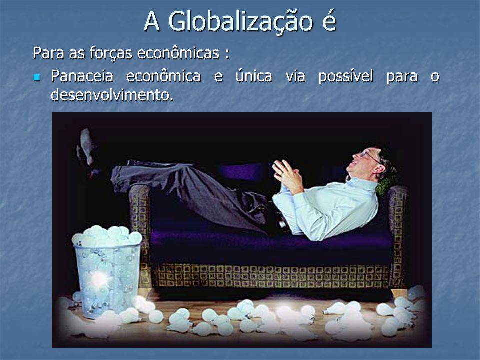 A Globalização é Para as forças econômicas :