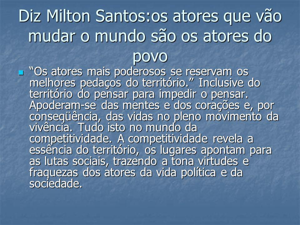 Diz Milton Santos:os atores que vão mudar o mundo são os atores do povo