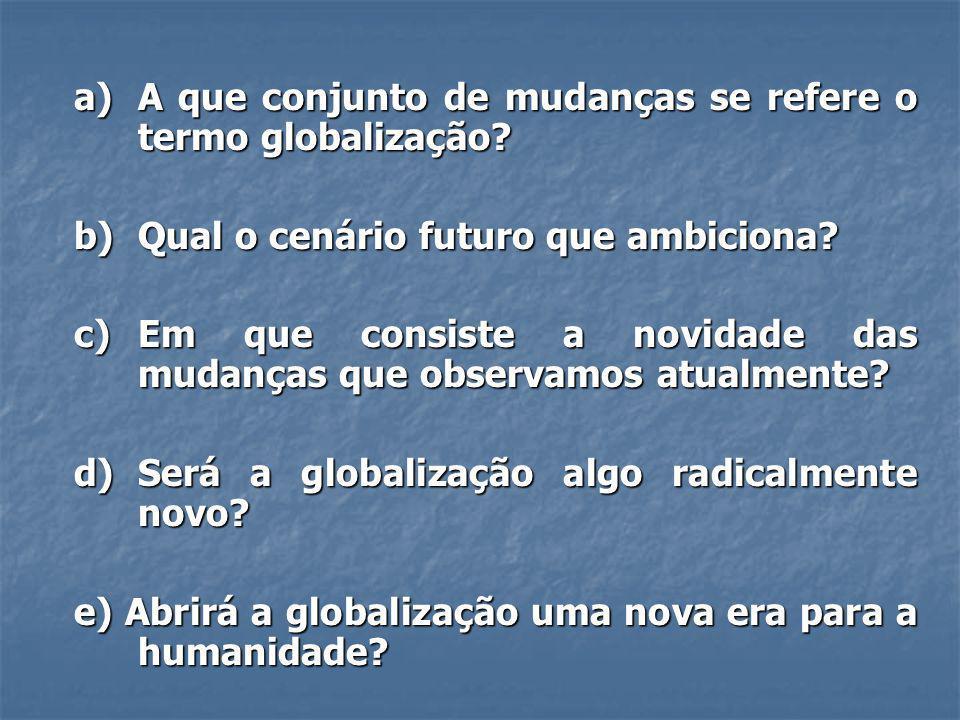 a) A que conjunto de mudanças se refere o termo globalização