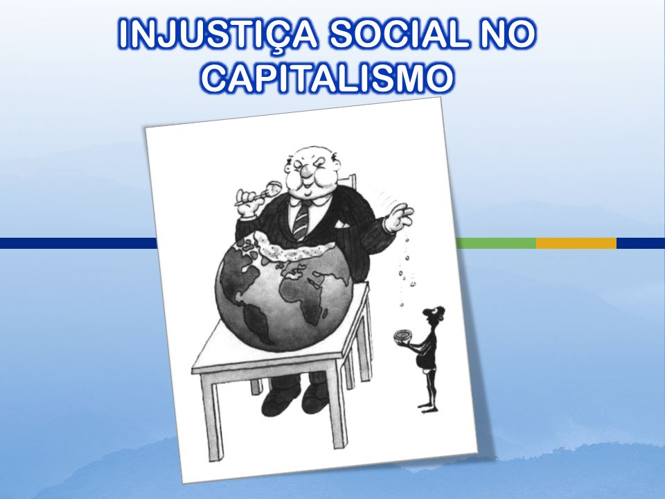 INJUSTIÇA SOCIAL NO CAPITALISMO
