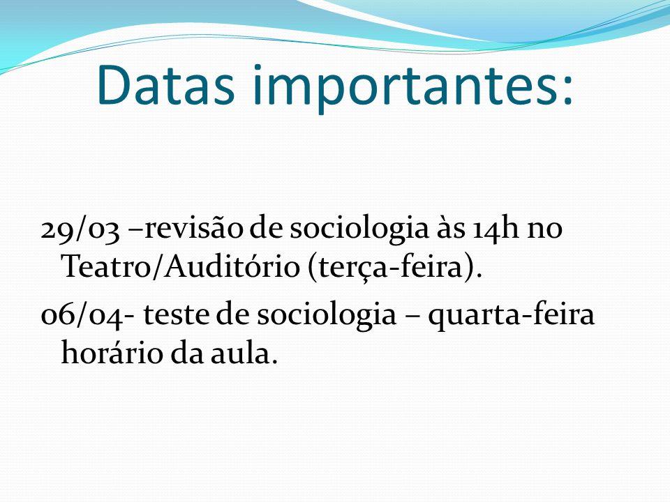 Datas importantes:29/03 –revisão de sociologia às 14h no Teatro/Auditório (terça-feira).