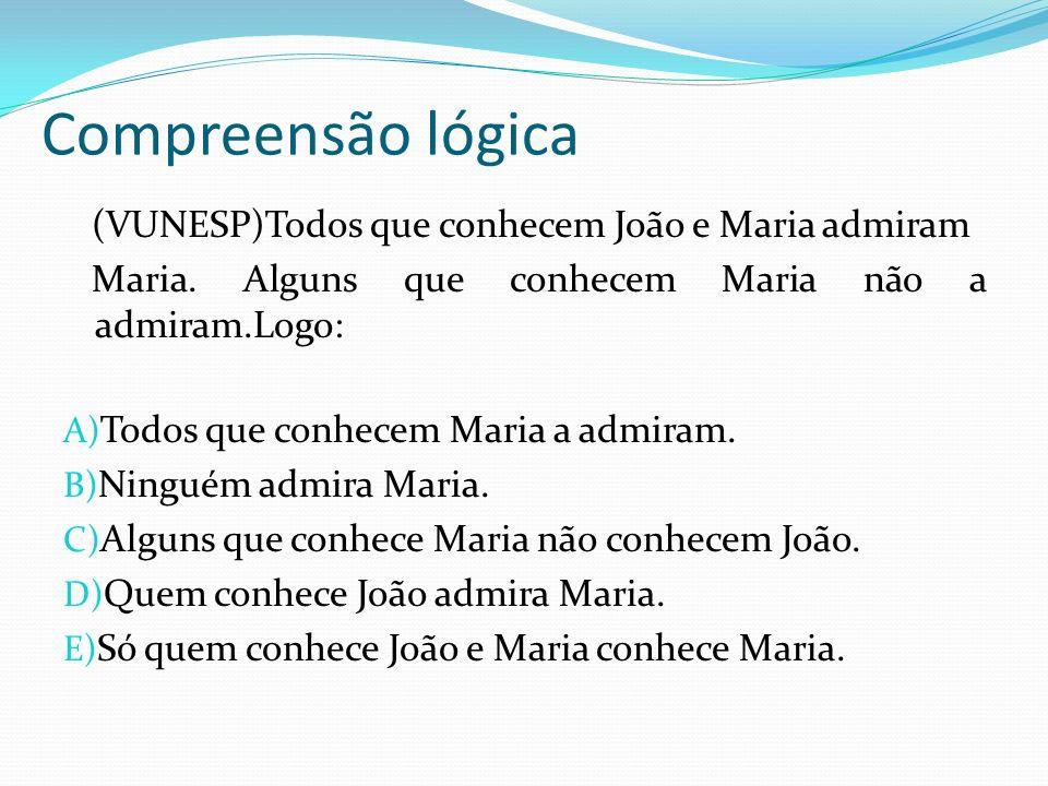 Compreensão lógica (VUNESP)Todos que conhecem João e Maria admiram