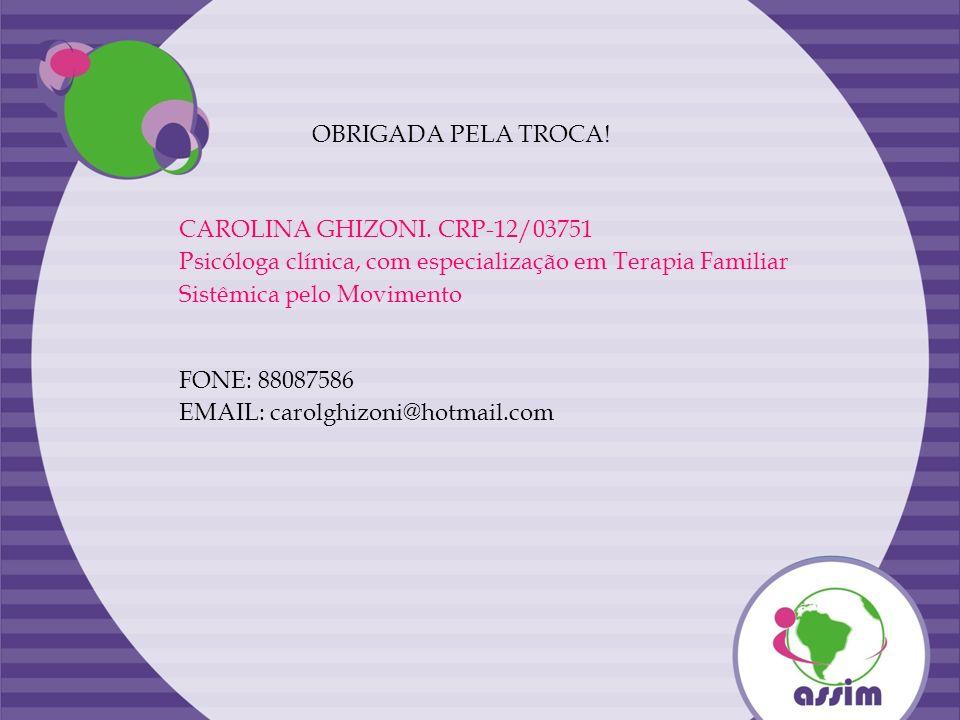 OBRIGADA PELA TROCA! CAROLINA GHIZONI. CRP-12/03751. Psicóloga clínica, com especialização em Terapia Familiar Sistêmica pelo Movimento.