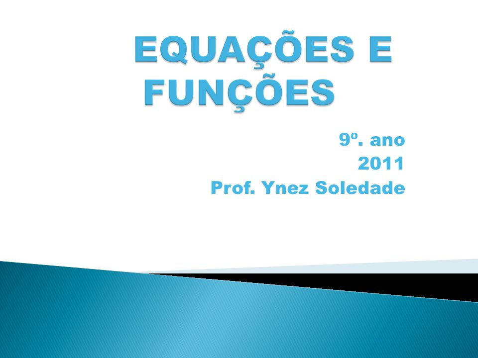 9º. ano 2011 Prof. Ynez Soledade