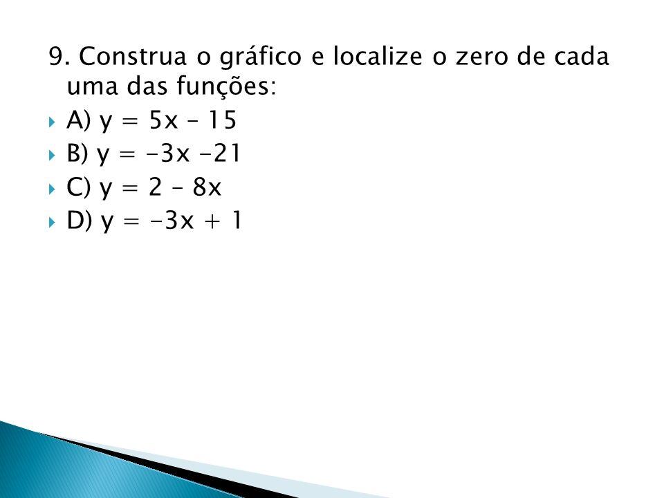 9. Construa o gráfico e localize o zero de cada uma das funções: