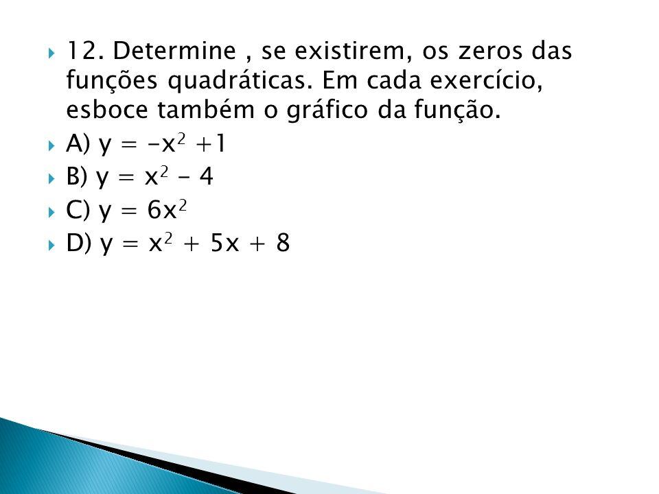12. Determine , se existirem, os zeros das funções quadráticas