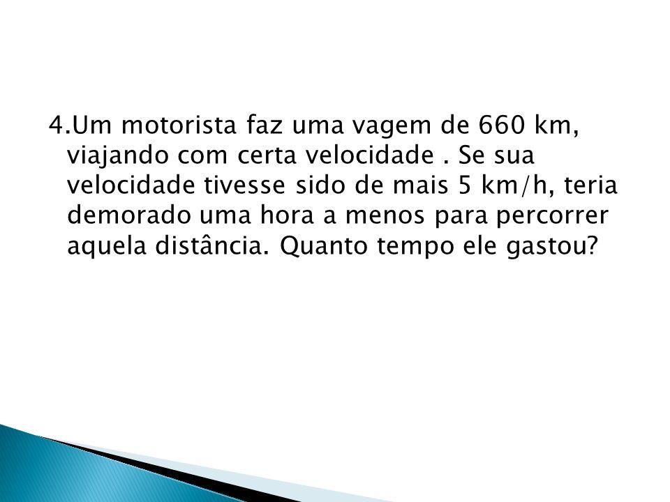 4. Um motorista faz uma vagem de 660 km, viajando com certa velocidade
