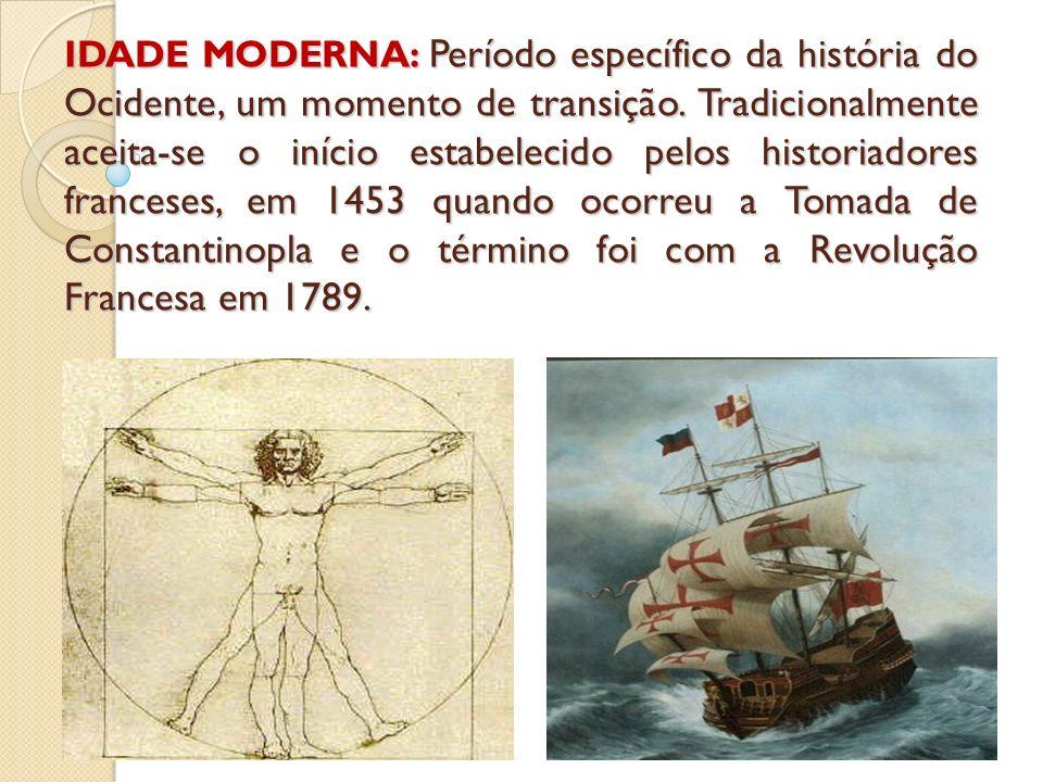 IDADE MODERNA: Período específico da história do Ocidente, um momento de transição.