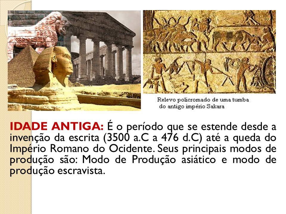IDADE ANTIGA: É o período que se estende desde a invenção da escrita (3500 a.C a 476 d.C) até a queda do Império Romano do Ocidente.