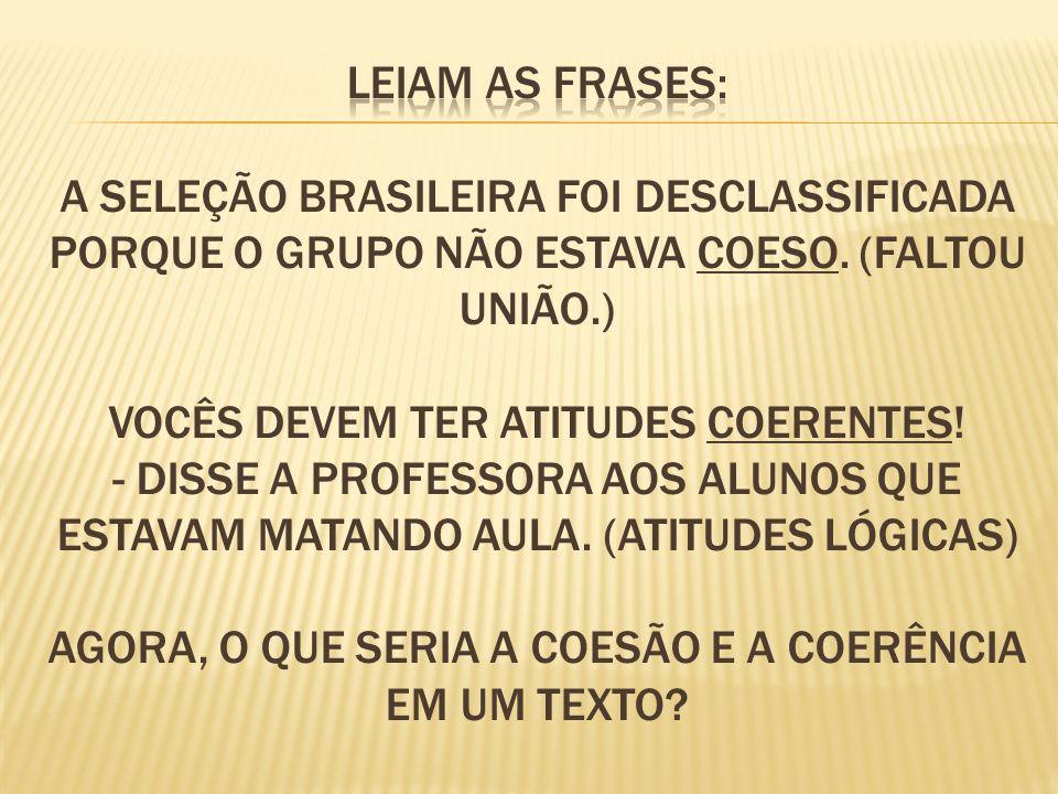Leiam as frases: A Seleção Brasileira foi desclassificada porque o grupo não estava coeso.