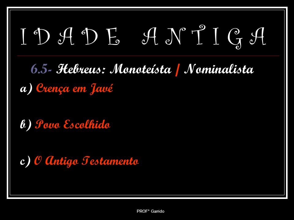 I D A D E A N T I G A 6.5- Hebreus: Monoteísta / Nominalista