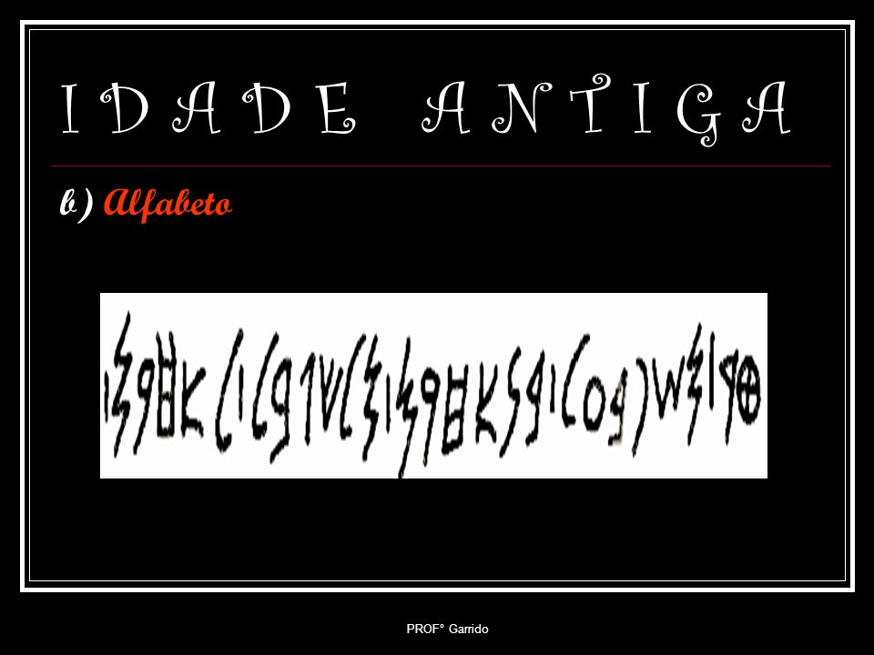 I D A D E A N T I G A b) Alfabeto PROF° Garrido