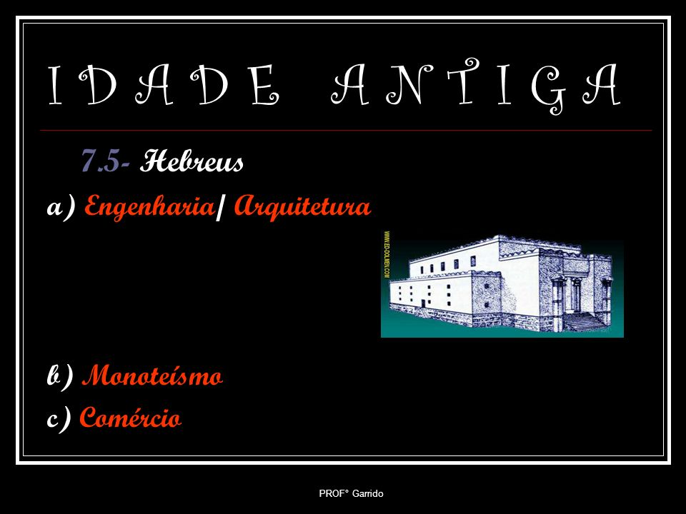 I D A D E A N T I G A 7.5- Hebreus a) Engenharia/ Arquitetura