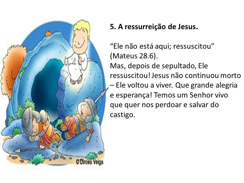 5. A ressurreição de Jesus.