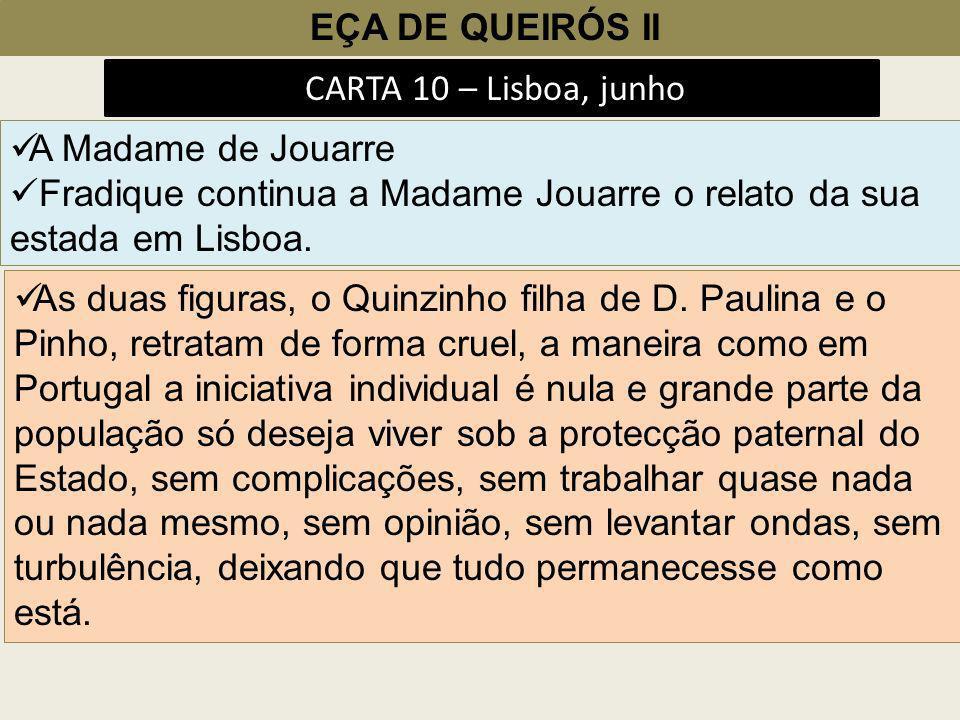 EÇA DE QUEIRÓS II CARTA 10 – Lisboa, junho. A Madame de Jouarre. Fradique continua a Madame Jouarre o relato da sua estada em Lisboa.