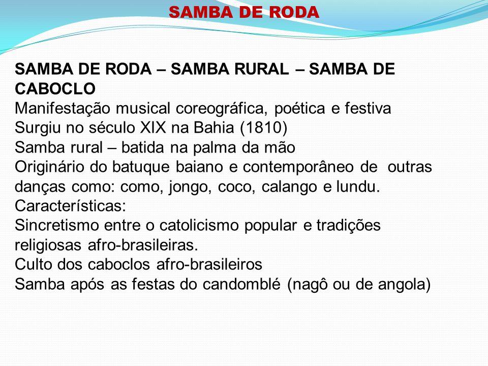 SAMBA DE RODA SAMBA DE RODA – SAMBA RURAL – SAMBA DE CABOCLO. Manifestação musical coreográfica, poética e festiva.