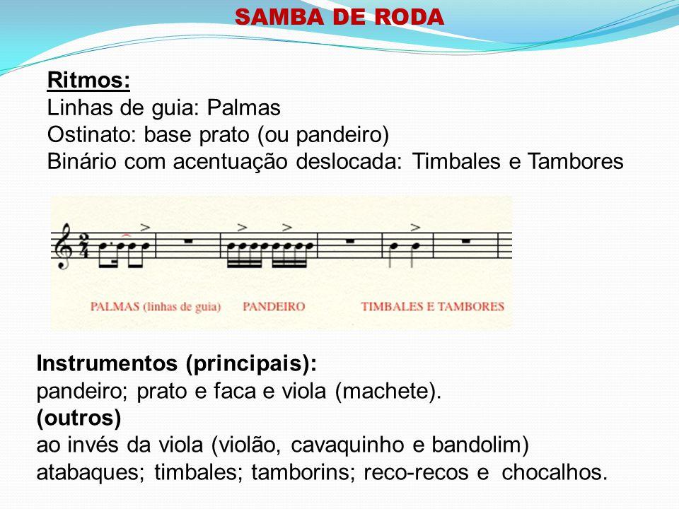 SAMBA DE RODA Ritmos: Linhas de guia: Palmas. Ostinato: base prato (ou pandeiro) Binário com acentuação deslocada: Timbales e Tambores.