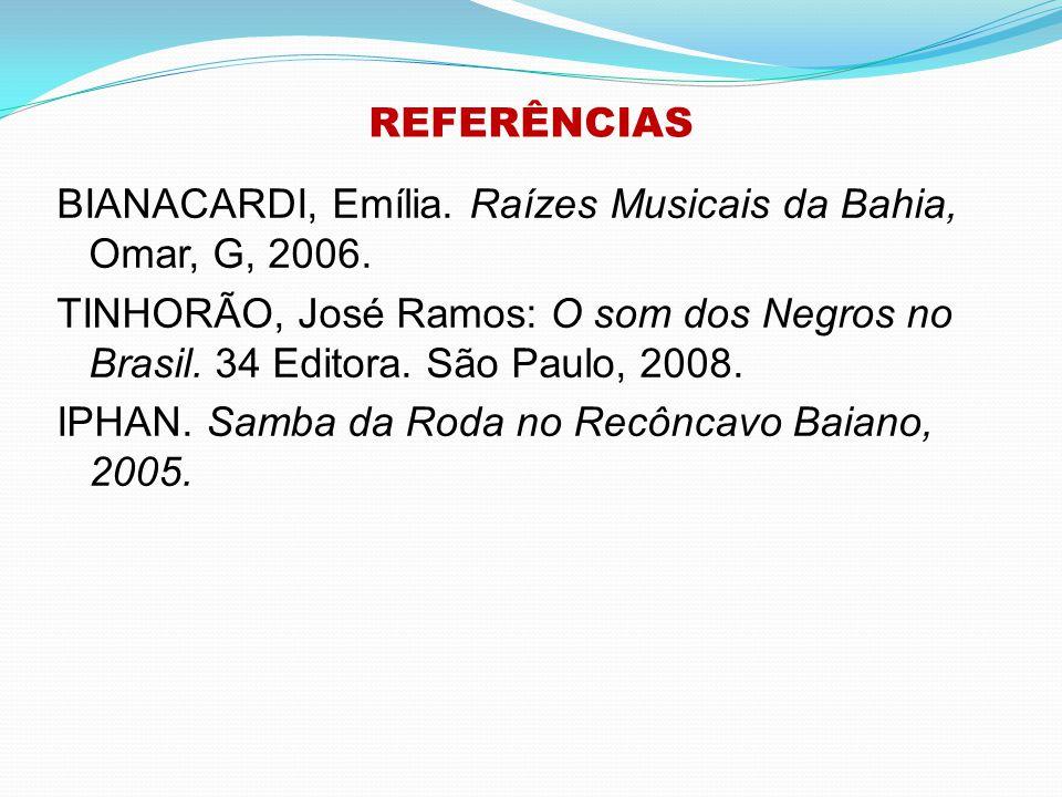 REFERÊNCIAS BIANACARDI, Emília. Raízes Musicais da Bahia, Omar, G, 2006.