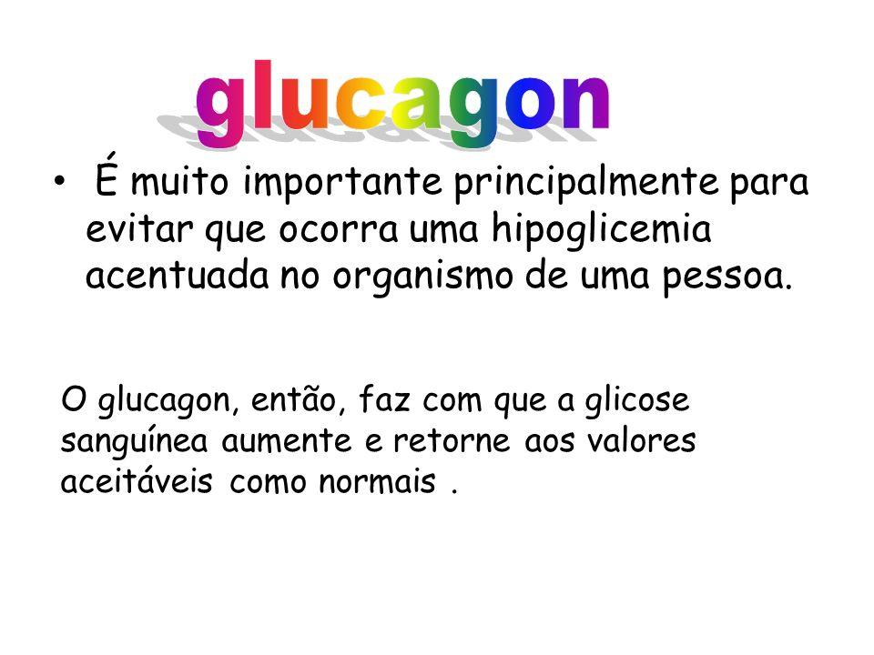 glucagon É muito importante principalmente para evitar que ocorra uma hipoglicemia acentuada no organismo de uma pessoa.