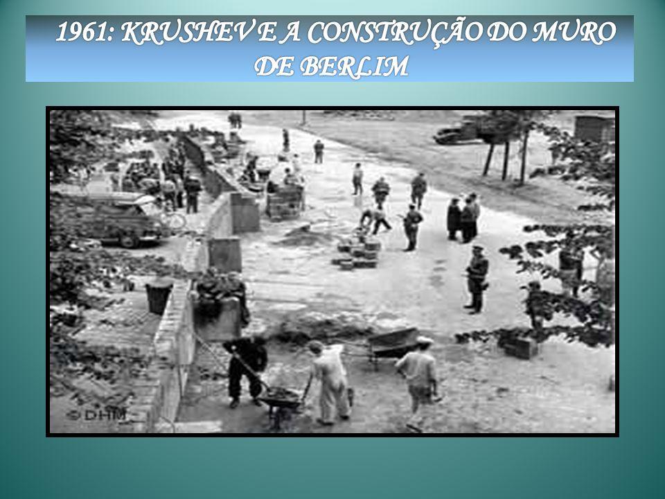 1961: KRUSHEV E A CONSTRUÇÃO DO MURO DE BERLIM