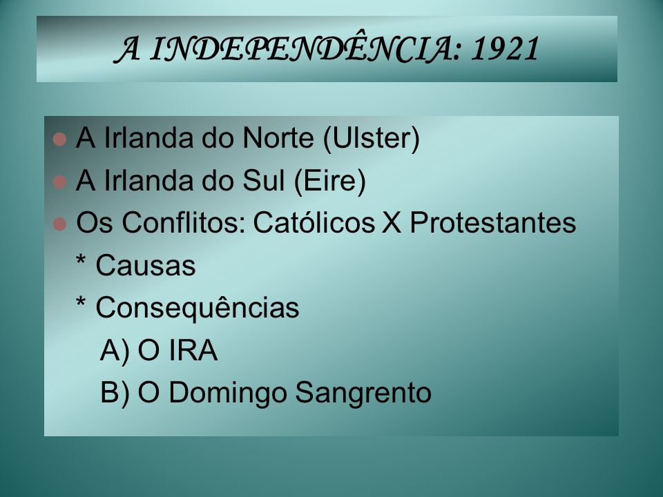 A INDEPENDÊNCIA: 1921 A Irlanda do Norte (Ulster)