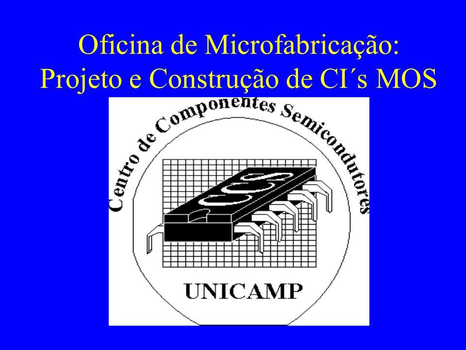 Oficina de Microfabricação: Projeto e Construção de CI´s MOS