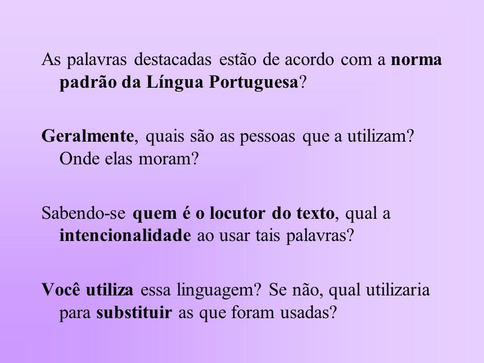 As palavras destacadas estão de acordo com a norma padrão da Língua Portuguesa