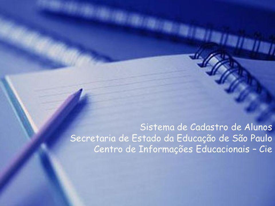 Sistema de Cadastro de Alunos Secretaria de Estado da Educação de São Paulo Centro de Informações Educacionais – Cie
