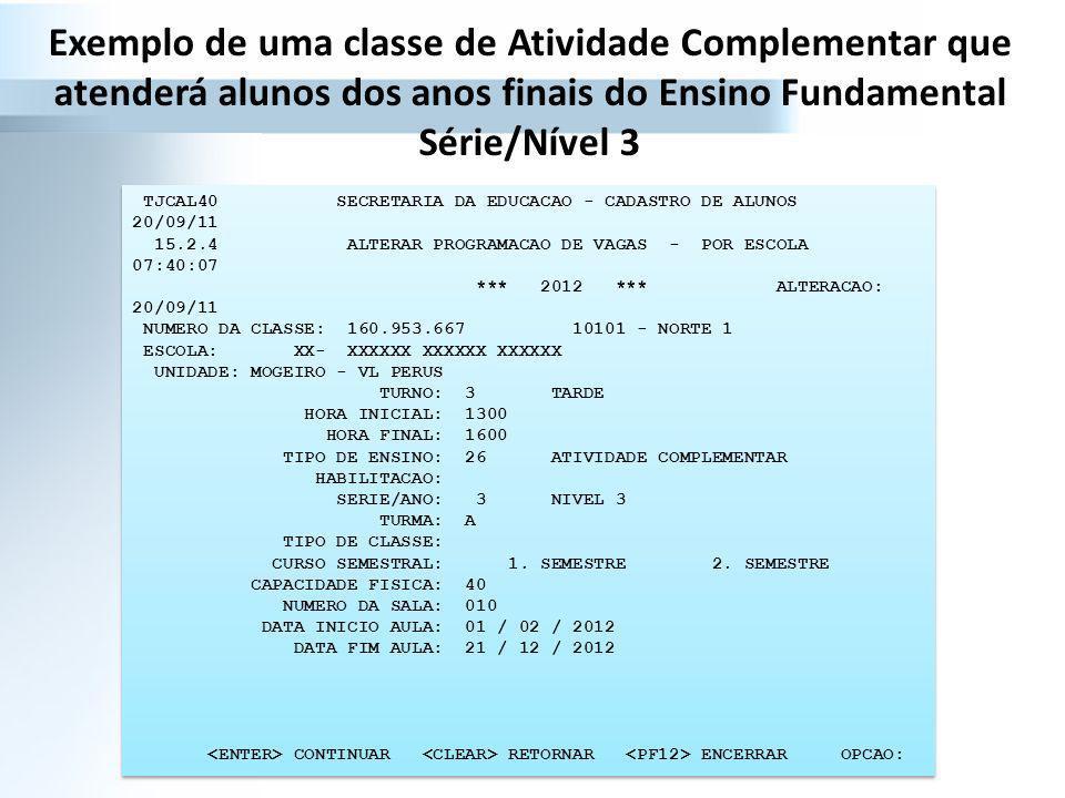 Exemplo de uma classe de Atividade Complementar que atenderá alunos dos anos finais do Ensino Fundamental Série/Nível 3