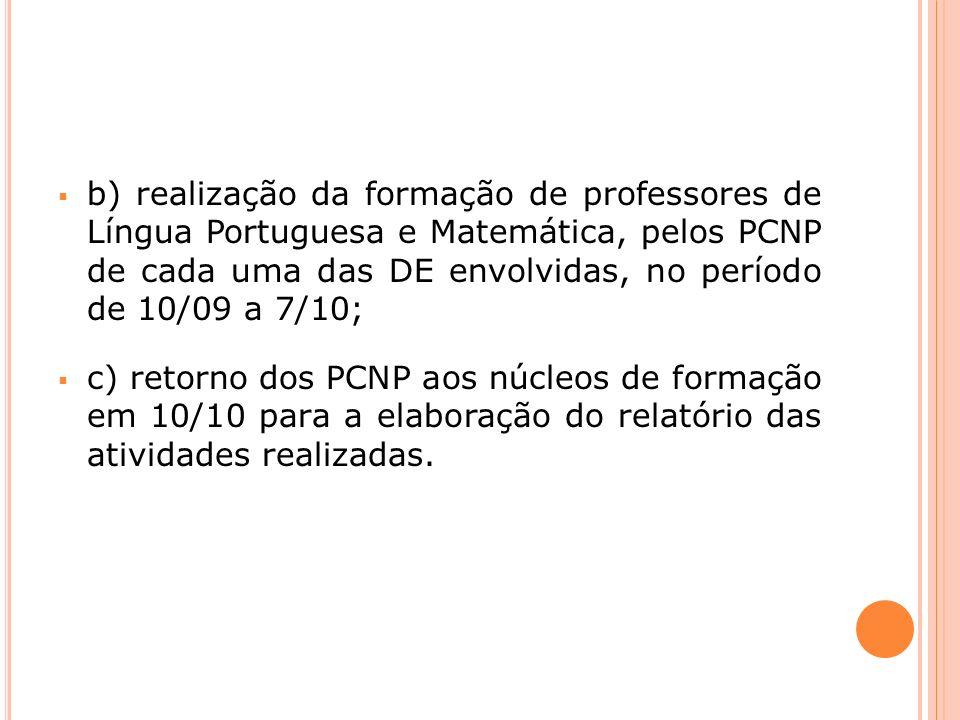 b) realização da formação de professores de Língua Portuguesa e Matemática, pelos PCNP de cada uma das DE envolvidas, no período de 10/09 a 7/10;